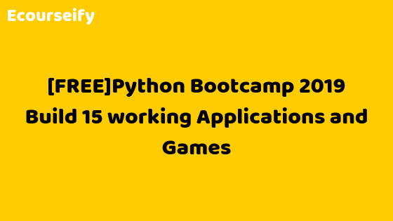 100% FREE Python Bootcamp 2019 Build 15 working Applications and Games