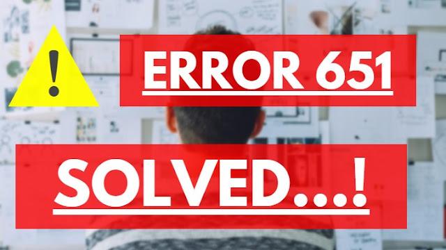 8 METHODS TO FIX – ERROR 651