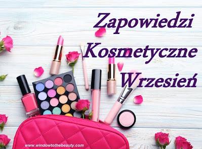 Zapowiedzi Kosmetyczne Wrzesień