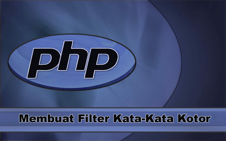 Cara Membuat Filter Kata-Kata Kotor Dengan PHP