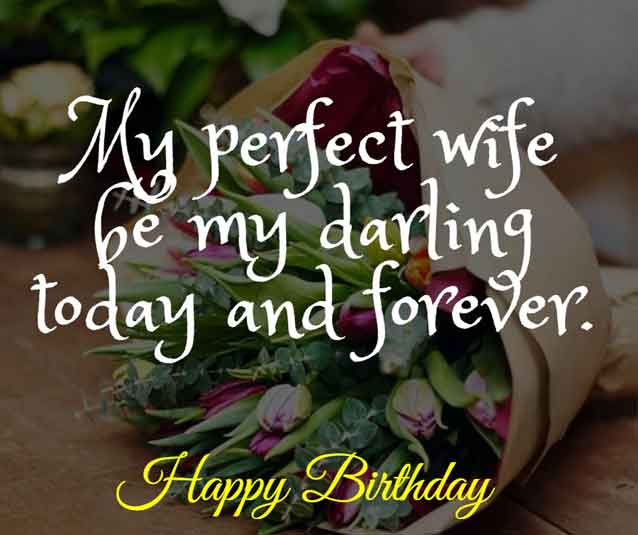 My perfect wife be my darling today and forever. HBD!