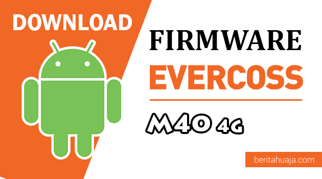 Download Firmware / Stock ROM Evercoss M40 4G / Winner T 4G All Version