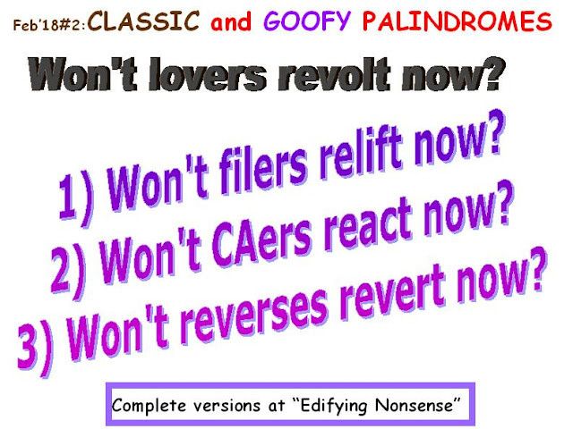 CLASSIC: Won't lovers revolt now? GOOFY: 1) Won't filers relift now?  2)  Won't CAers react now?   3) Won't reverses revert now?