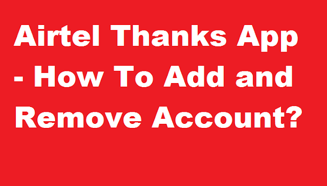 Airtel Thanks App - How To Add and Remove Account?