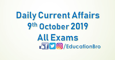Daily Current Affairs 9th October 2019 For All Government Examinations
