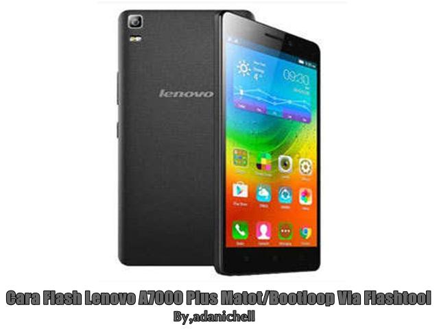 Cara Flash Lenovo A7000 Plus Matot/Bootloop Via Flashtool