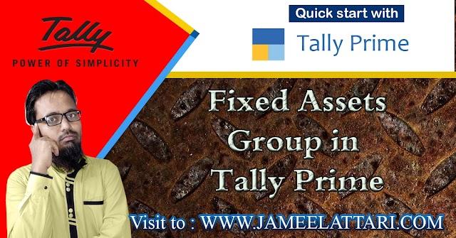 Fixed Assets Group in Tally Prime   असेट्स ग्रुप में कौन-कौन सी लेजर आती है