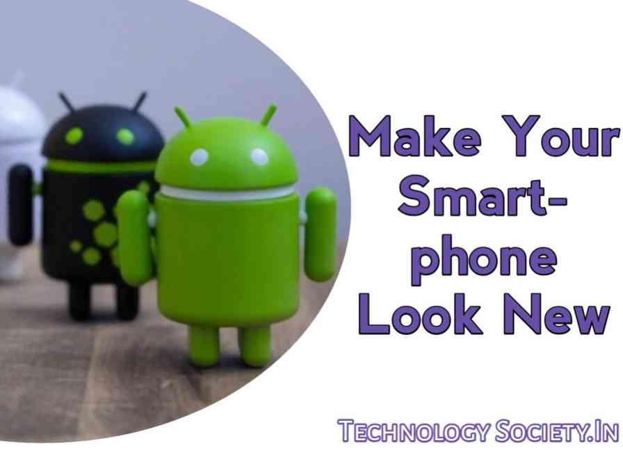How to Make Your Android Smartphone Look New