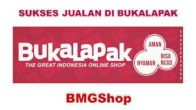 Rahasia Trik Cara Jualan Online di Bukalapak BMGShop
