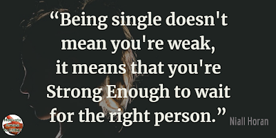 "Quotes About Strength And Motivational Words For Hard Times: ""Being single doesn't mean you're weak, it means that you're strong enough to wait for the right person."" - Niall Horan"