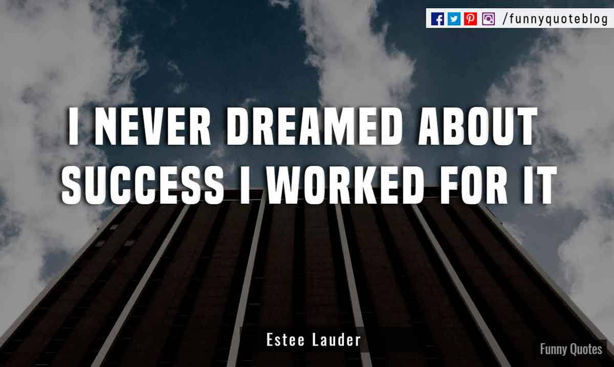 I never dreamed about success i worked for it. - Estee Lauder Quote