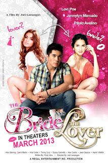 The Bride and the Lover is a 2013 Filipino romantic film directed by Joel Lamangan, starring Lovi Poe, Jennylyn Mercado and Paulo Avelino.