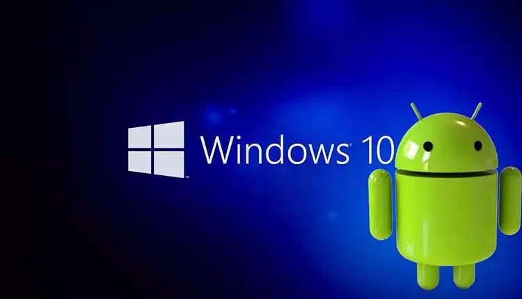 زمن إنتهاء المحاكي:  Windows 10 سيعمل على تشغيل تطبيقات Android مباشرة