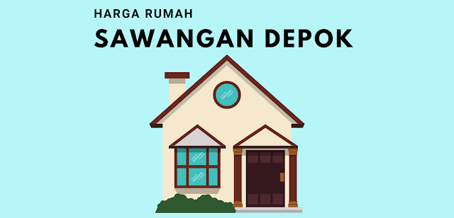 Daftar Harga Rumah di Sawangan Depok Lengkap