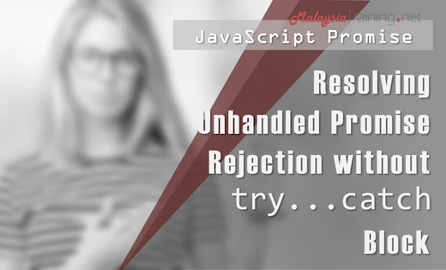 JavaScript Promise: Resolving Unhandled Promise Rejection without try...catch Block