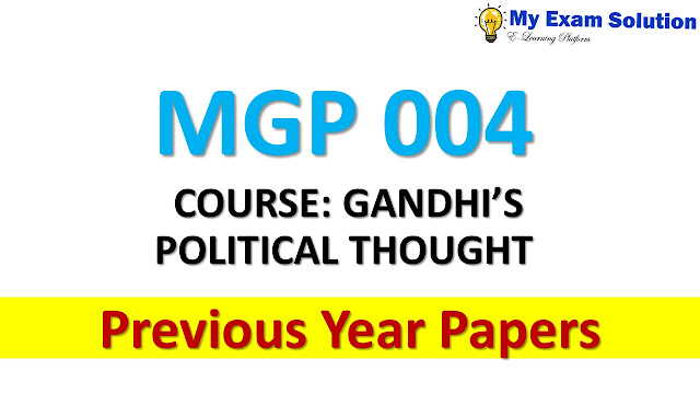 MGP 004 COURSE: GANDHI'S POLITICAL THOUGHT Previous Year Papers