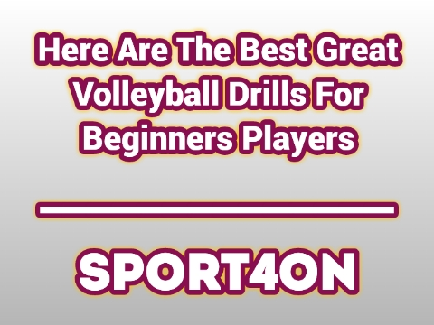 Here Are The Best Great Volleyball Drills For Beginners Players 2020