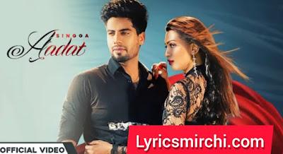 AADAT आदत Song Lyrics | SINGGA | Latest Punjabi Songs 2020