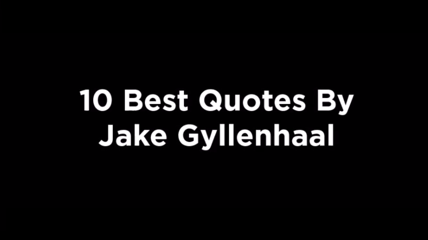 10 Best Quotes By Jake Gyllenhaal [video]