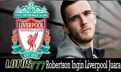 Robertson Ingin Liverpool Juara