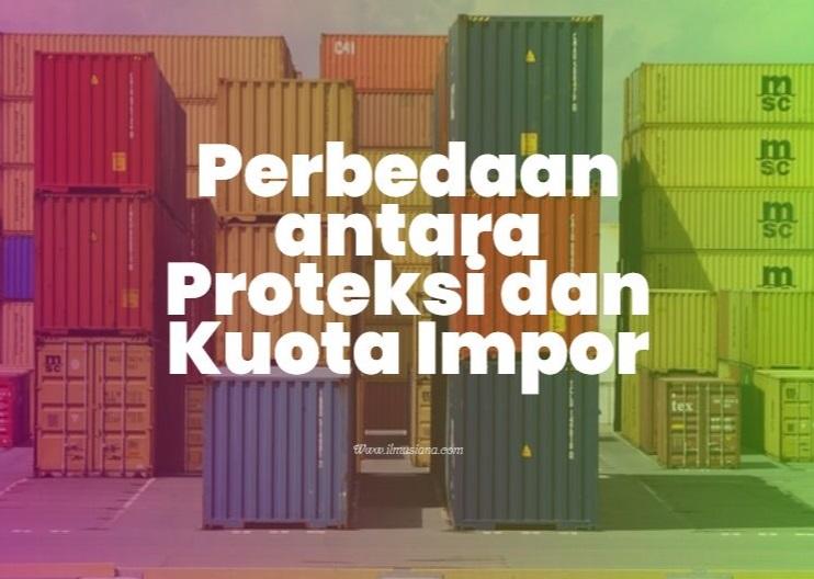 Perbedaan antara Proteksi dan Kuota Impor