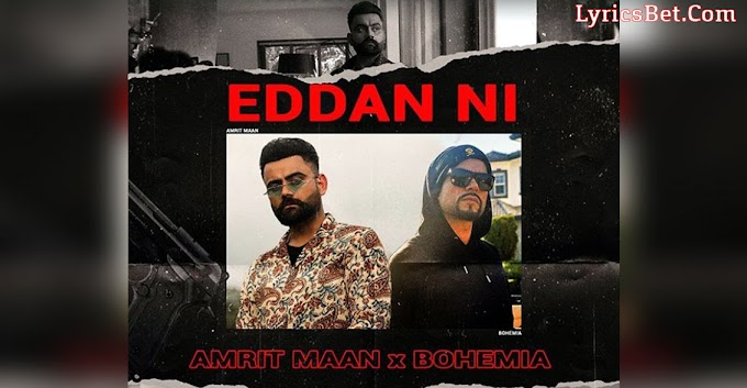 Eddan Ni Lyrics by Amrit Maan Ft. Bohemia | LyricsBet