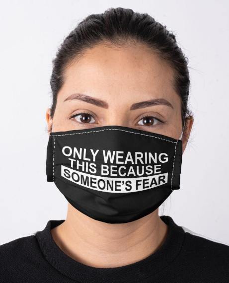 only wearing this because someone's fear face Mask Facemask Masks. GET IT HERE