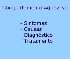 Comportamento agressivo sintomas causas diagnóstico tratamento