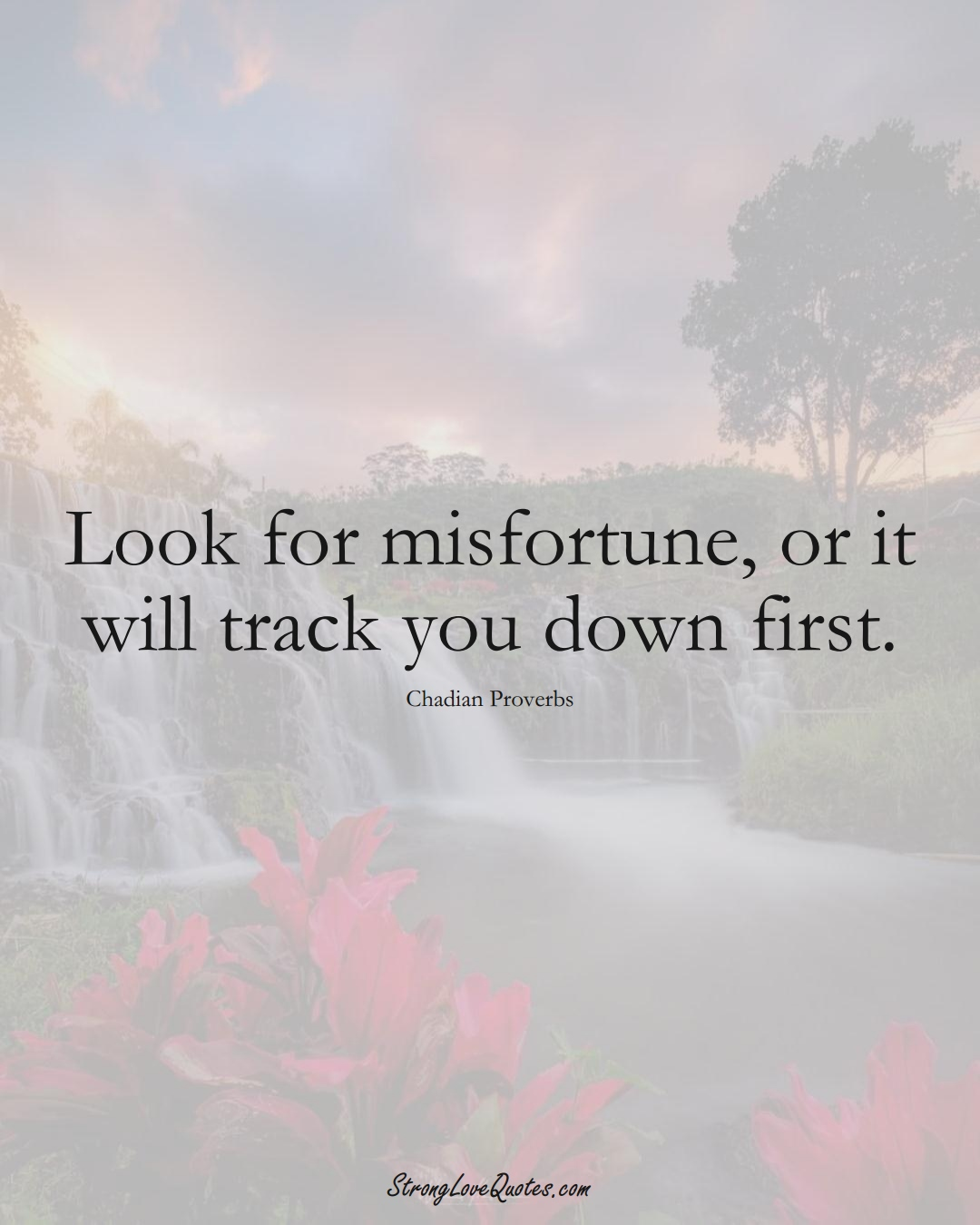 Look for misfortune, or it will track you down first. (Chadian Sayings);  #AfricanSayings