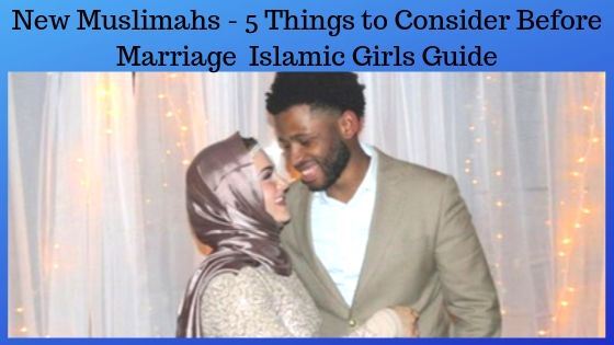 New Muslimahs - 5 Things to Consider Before Marriage - Islamic Girls Guide