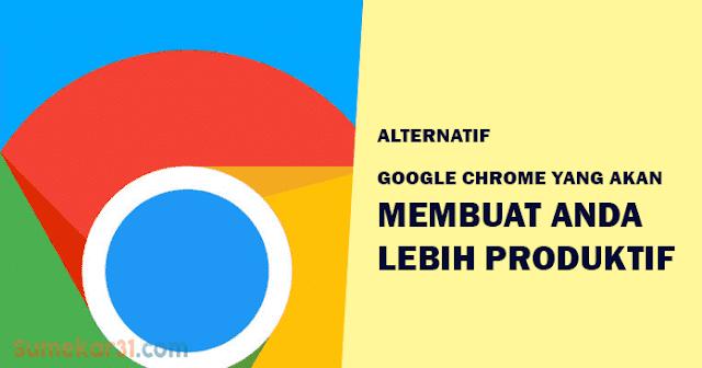 Alternatif Google Chrome Membuat Anda Lebih Produktif