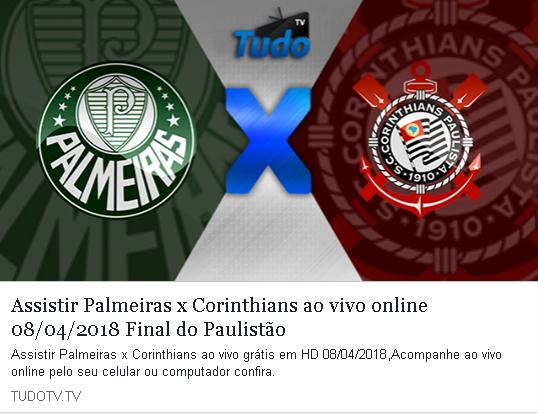 ASSISTIR PALMEIRAS X CORINTHIANS AO VIVO ONLINE 08/04/2018 FINAL DO PAULISTÃO