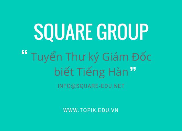 [Hà Nội] Square Group Tuyển thư ký giám đốc biết tiếng Hàn