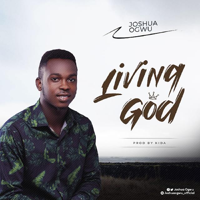 [Free Download] Joshua Ogwu – Living God