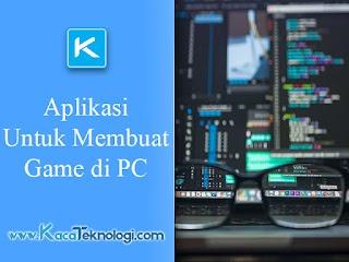 Aplikasi Untuk Membuat Game di PC