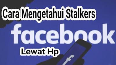 cara melihat orang yang sering ngintip facebook kita lewat hp