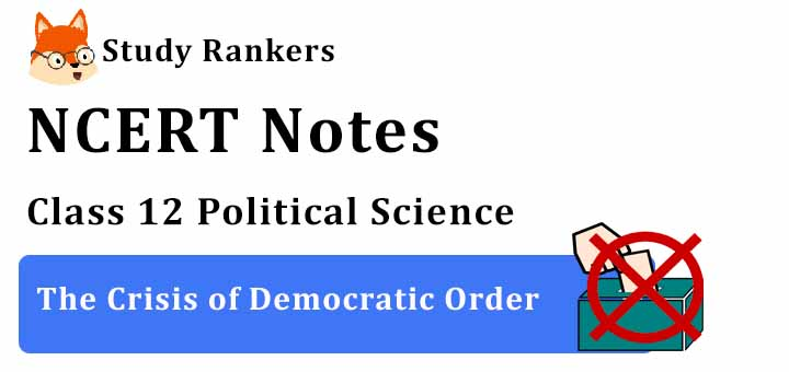 Chapter 6 The Crisis of Democratic Order Class 12 Political Science Notes