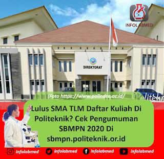 Lulus SMA TLM Daftar Kuliah Di Politeknik Cek Pengumuman SBMPN 2020 Di sbmpn.politeknik.or.id