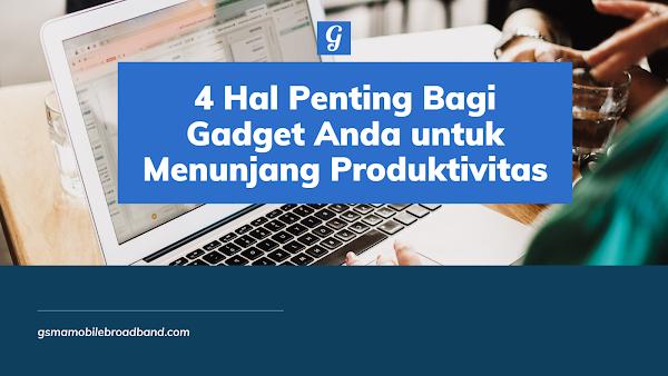 4 Hal Penting Bagi Gadget Anda untuk Menunjang Produktivitas