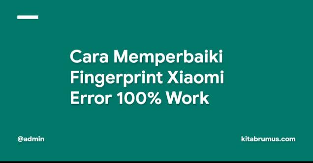 Cara Memperbaiki Fingerprint Xiaomi Error 100% Work