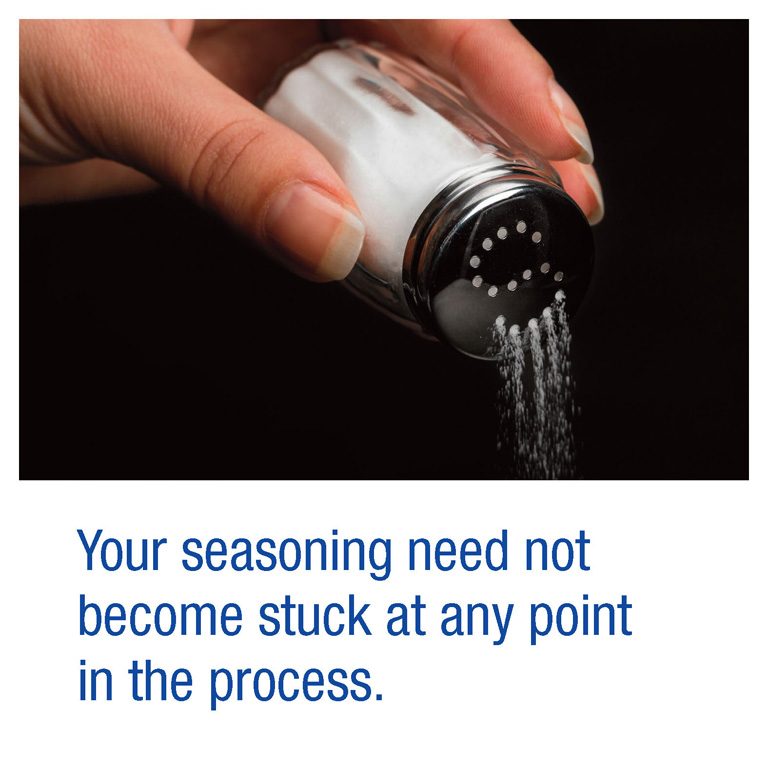 Your seasoning need not become stuck at any point in the process.