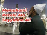 Memahami Rezeki Ala Sayyidina Ali