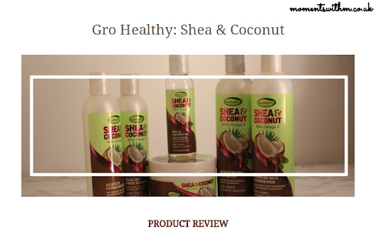 Moments With M: Gro Healthy: Shea and Coconut