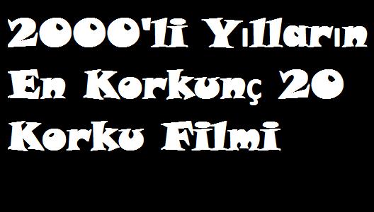 2000'li Yılların En Korkunç 20 Korku Filmi
