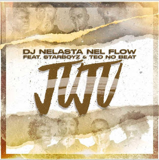 DJ Nelasta Nel Flow - JuJu (Feat Starboy & Teo No Beat)