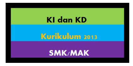 Ki Dan Kd Kurikulum 2013 Khusus Smk/Mak