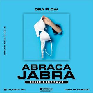 [MUSIC] Obaflow - ABRACA JABRA | Leyin Kadorawa