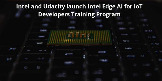 Intel and Udacity launche Intel Edge AI for IoT Developers Training Program