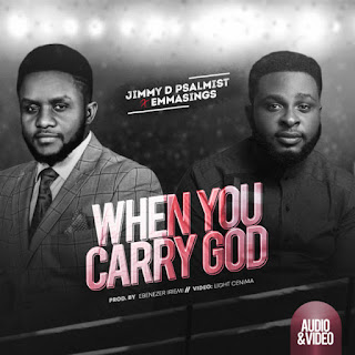Download | Jimmy D Psalmist Ft Emmasings – When You Carry God (Audio+Video)