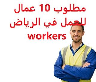 مطلوب 10 عمال للعمل في الرياض workers  للعمل لدى مصنع اسفنج ونسيج في الرياض المؤهل العلمي  غير مشترط الراتب   2000 ريال  10 workers are required to work in Riyadh To work for a sponge and textile factory in Riyadh Qualification Not required Salary 2000 riyals